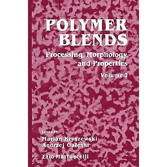 Polymer Blends  Volume 2 Processing Morphology and Properties by Kryszewski & Marian