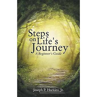 Steps on Lifes Journey A Beginners Guide by Harkins & Jr. Joseph P.