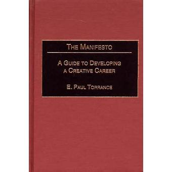 The Manifesto A Guide to Developing a Creative Career by Torrance & E. Paul
