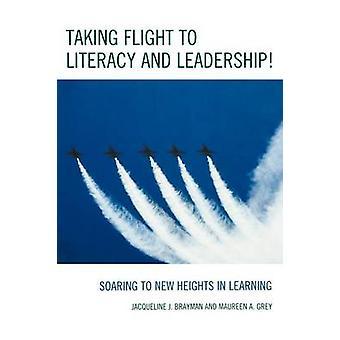 Envol pour l'alphabétisation et le Leadership s'élevant vers de nouveaux sommets dans l'apprentissage, par J. Brayman & Jacqueline