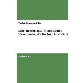 Schelmenromane. Thomas Manns Bekenntnisse des Hochstaplers Felix Krull von Schwarzwlder & Tobias