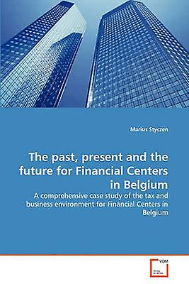 The past present and the future for Financial Centers in Belgium by Styczen & Marius
