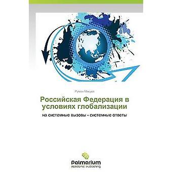 Rossiyskaya Federatsiya V Usloviyakh Globalizatsii by Makuev Ruman