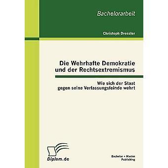 Die Wehrhafte Demokratie und der Rechtsextremismus Wie sich der Staat gegen seine Verfassungsfeinde wehrt par Dressler & Christoph