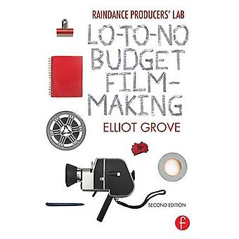Raindance Producers' Lab Lo-to-No Budget Filmmaking (2nd Revised edit