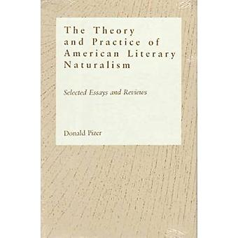 The Theory and Practice of American Literary Naturalism - Selected Ess
