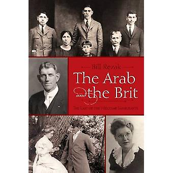 The Arab and the Brit - The Last of the Welcome Immigrants by Bill Rez