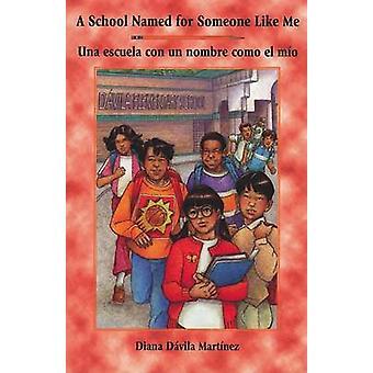 A School Named for Someone Like Me/Una Escuela Con Un Nombre Como El