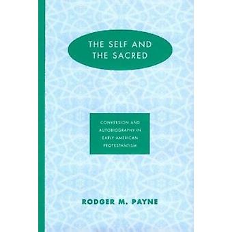 The Self and the Sacred - Conversion and Autobiography in Early Americ
