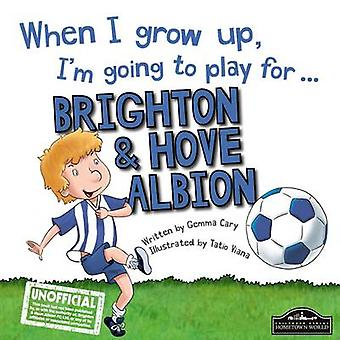 When I Grow Up I'm Going to Play for Brighton by Gemma Cary - Tatio V