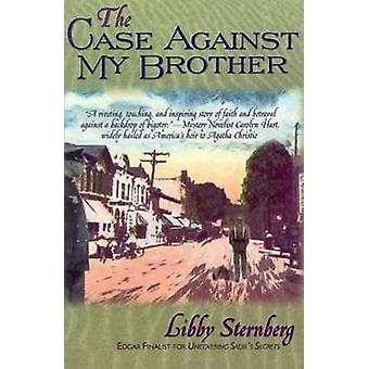 Case Against My Brother by Libby Malin Sternberg - 9781890862510 Book