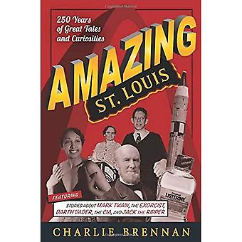 Amazing St. Louis: 250 Years of Great Tales and Curiosities