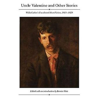 Uncle Valentine and Other Stories: Willa Cather's Uncollected Short Fiction, 1915-1929