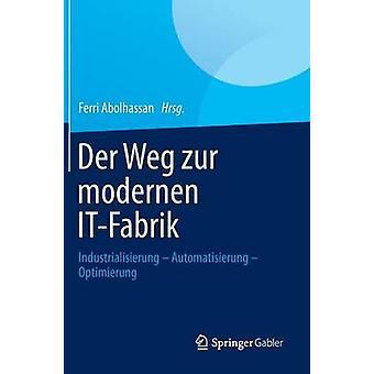 Der Weg zur modernen ITFabrik  Industrialisierung  Automatisierung  Optimierung by Abolhassan & Ferri