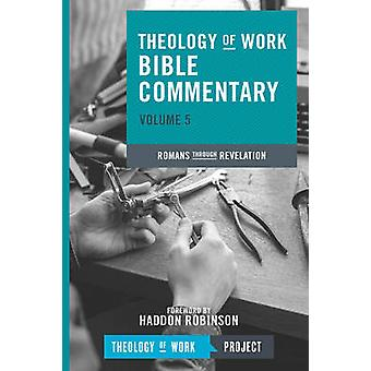 Theology of Work Bible Commentary - Romans Through Revelation by Theol