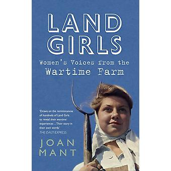 Land Girls: Women's Voices from the Wartime Farm (Paperback) by Mant Joan