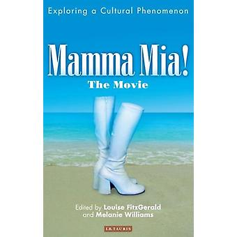 Mamma Mia! The Movie: Exploring a Cultural Phenomenon (Paperback) by Fitzgerald Louise Williams Melanie