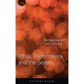 Ritual Performance and the Senses by Bull & Michael