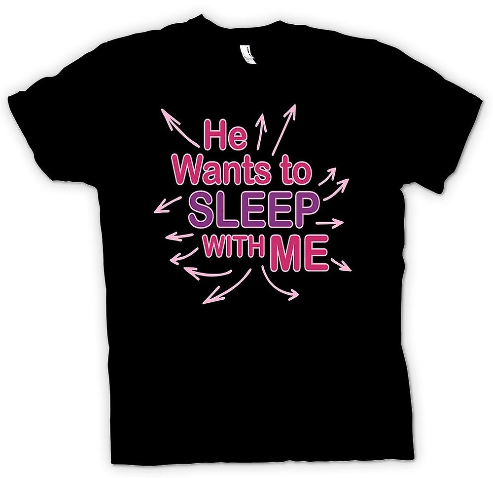 Mens T-shirt - He Wants To Sleep With Me - Funny