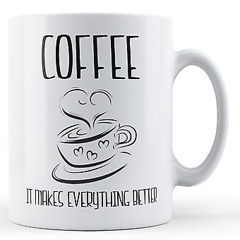 Coffee It Makes Everything Better - Printed Mug