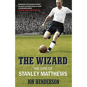 The Wizard - The Life of Stanley Matthews by Jon Henderson - 978022409