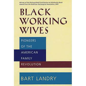 Black Working Wives - Pioneers of the American Family Revolution by Ba