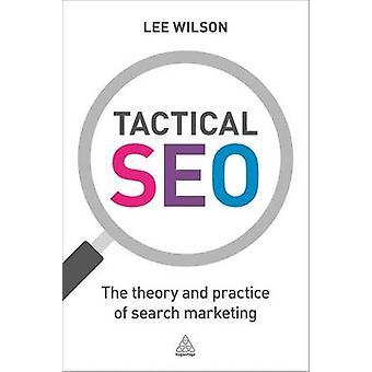 Taktiska SEO - teorin och övar av sökmarknadsföring av Lee Wils