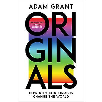 Originals - How Non-Conformists Change the World by Adam Grant - Shery