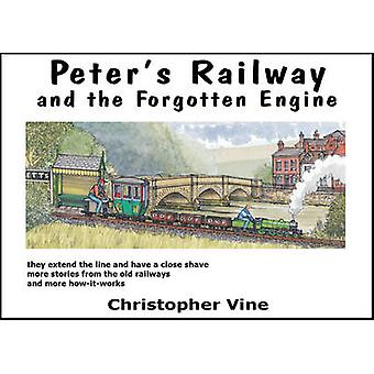 Peter's Railway and the Forgotten Engine by Christopher G. C. Vine -