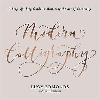 Modern Calligraphy - A Step-by-Step Guide to Mastering the Art of Crea