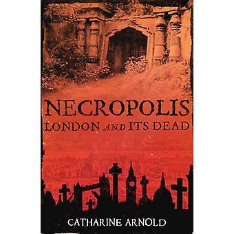 Nekropolia - Londyn i jego śmierci przez Catharine Arnold - 9781416502487 B