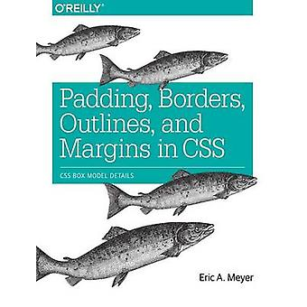Padding - Borders - Outlines - and Margins in CSS by Eric A. Meyer -