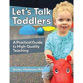 Let's Talk Toddlers - A Practical Guide to High-Quality Teaching by Le