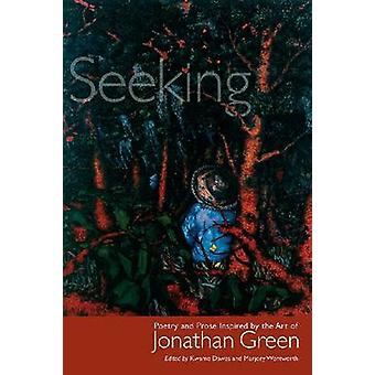 Seeking - Poetry and Prose Inspired by the Art of Jonathan Green by Kw
