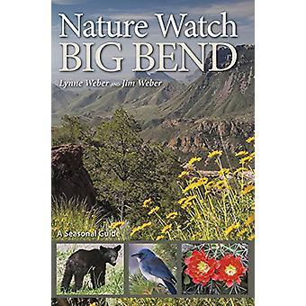 Nature Watch Big Bend - A Seasonal Guide by Lynne Weber - Jim Weber -