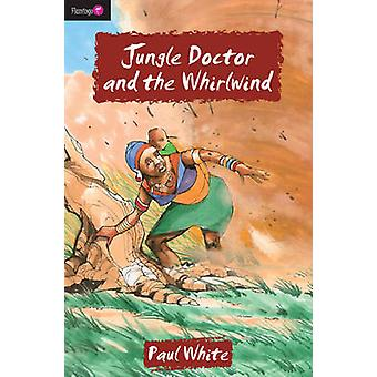 Jungle Doctor and the Whirlwind by Paul White - 9781845502966 Book