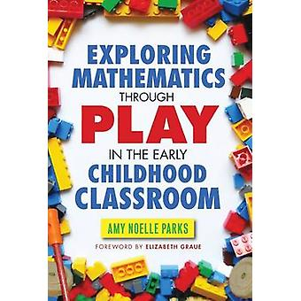 Exploring Mathematics Through Play in the Early Childhood Classroom -