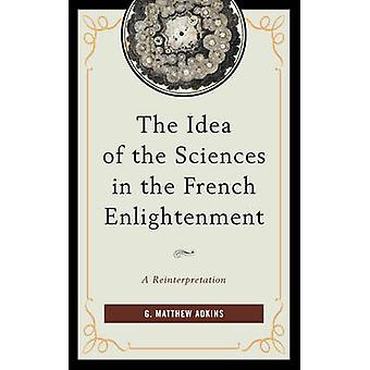 The Idea of the Sciences in the French Enlightenment - A Reinterpretat