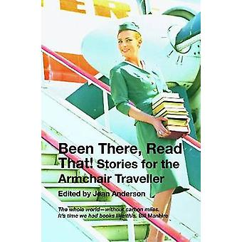 Been There - Read That! - The Armchair Traveller's Companion by Jean A