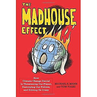 Madhouse effekt: Hvordan Klimaændringer Denial er truer vores Planet, ødelægger vores politik og kørekort...
