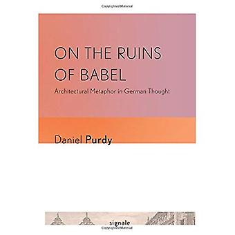 On the Ruins of Babel: Architectural Metaphor in German Thought (Signale: Modern German Letters, Cultures, and...