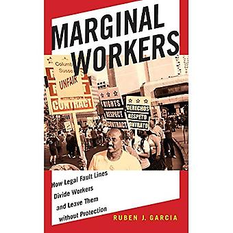 Marginal Workers: How Legal Fault Lines Divide Workers and Leave Them without Protection (Citizenship and Migration...