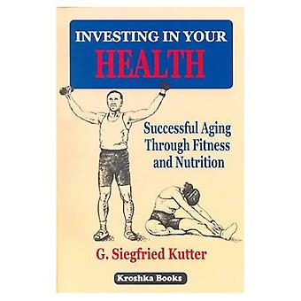Investing in Your Health: Successful Aging Through Fitness and Nutrition