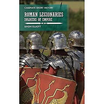 Roman Legionaries: Soldiers of Empire (Casemate Short History)