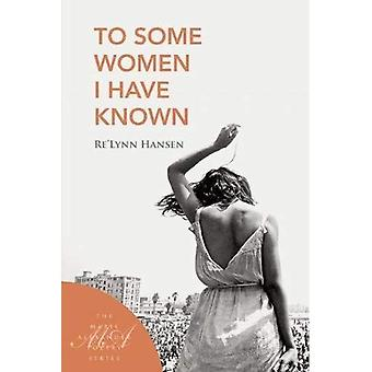 To Some Women I Have Known (Marie Alexander Poetry Series)
