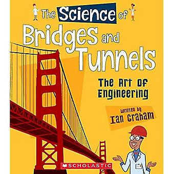 The Science of Bridges and� Tunnels: The Art of Engineering (Science of Engineering)