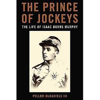 The Prince of Jockeys: The� Life of Isaac Burns Murphy