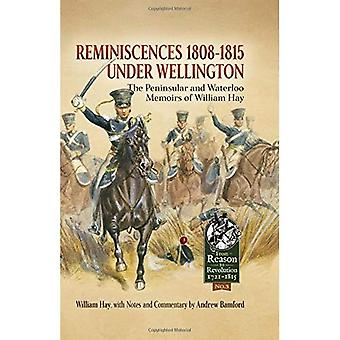 Reminiscences 1808-1815 Under Wellington: The Peninsular and Waterloo Memoirs of William Hay (Reason to Revolution)