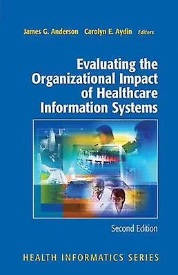 Evaluating the Organizational Impact of Healthcare Information Systems by Anderson & James G.