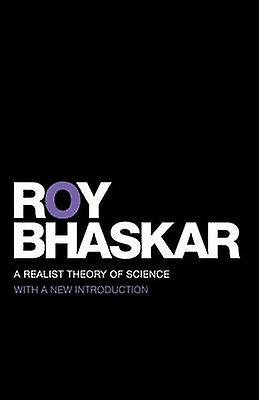 A Realist Theory of Science by Bhaskar & Roy